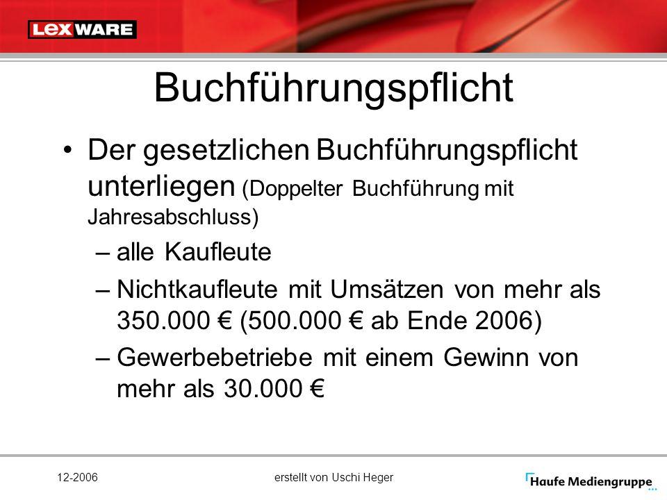 12-2006erstellt von Uschi Heger Buchführungspflicht Der gesetzlichen Buchführungspflicht unterliegen (Doppelter Buchführung mit Jahresabschluss) –alle