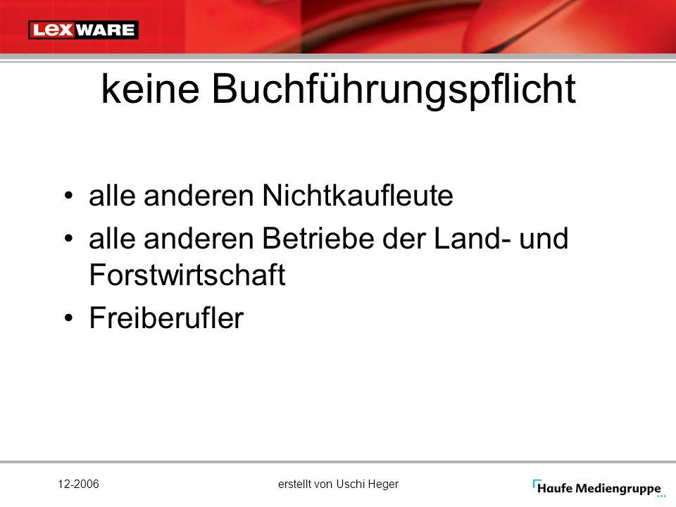 12-2006erstellt von Uschi Heger keine Buchführungspflicht alle anderen Nichtkaufleute alle anderen Betriebe der Land- und Forstwirtschaft Freiberufler