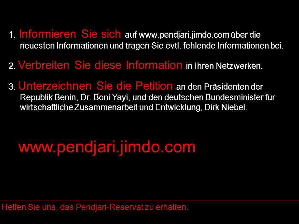 1. Informieren Sie sich auf www.pendjari.jimdo.com über die neuesten Informationen und tragen Sie evtl. fehlende Informationen bei. 2. Verbreiten Sie