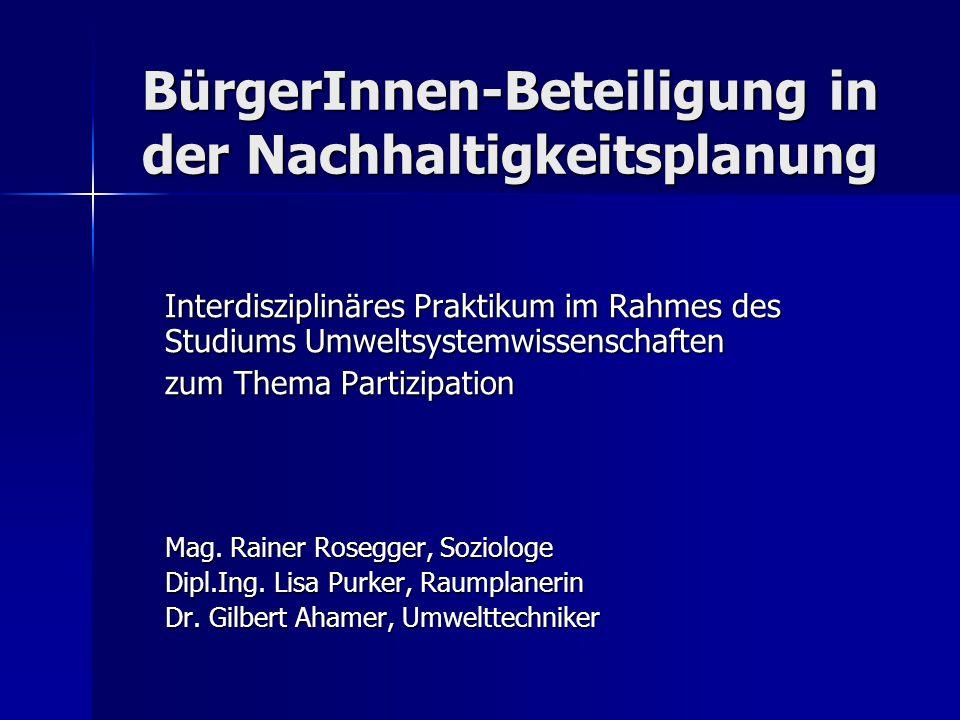BürgerInnen-Beteiligung in der Nachhaltigkeitsplanung Interdisziplinäres Praktikum im Rahmes des Studiums Umweltsystemwissenschaften zum Thema Partizi
