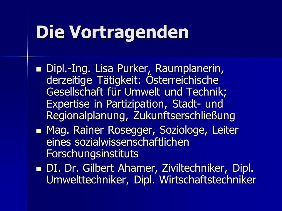 Die Vortragenden Dipl.-Ing. Lisa Purker, Raumplanerin, derzeitige Tätigkeit: Österreichische Gesellschaft für Umwelt und Technik; Expertise in Partizi