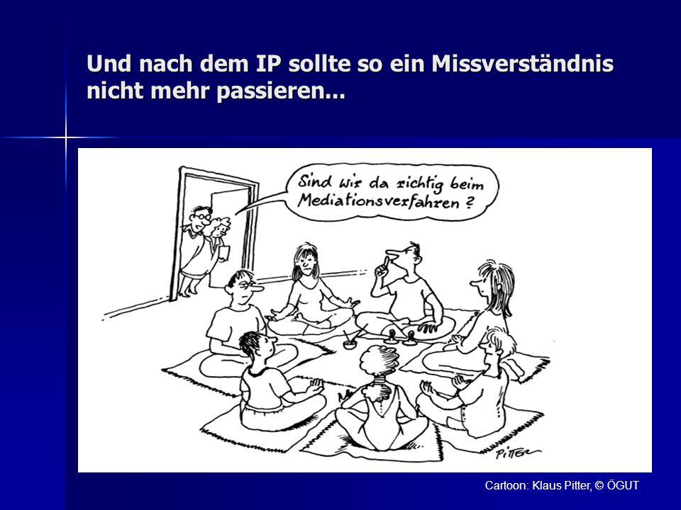 Und nach dem IP sollte so ein Missverständnis nicht mehr passieren... Cartoon: Klaus Pitter, © ÖGUT
