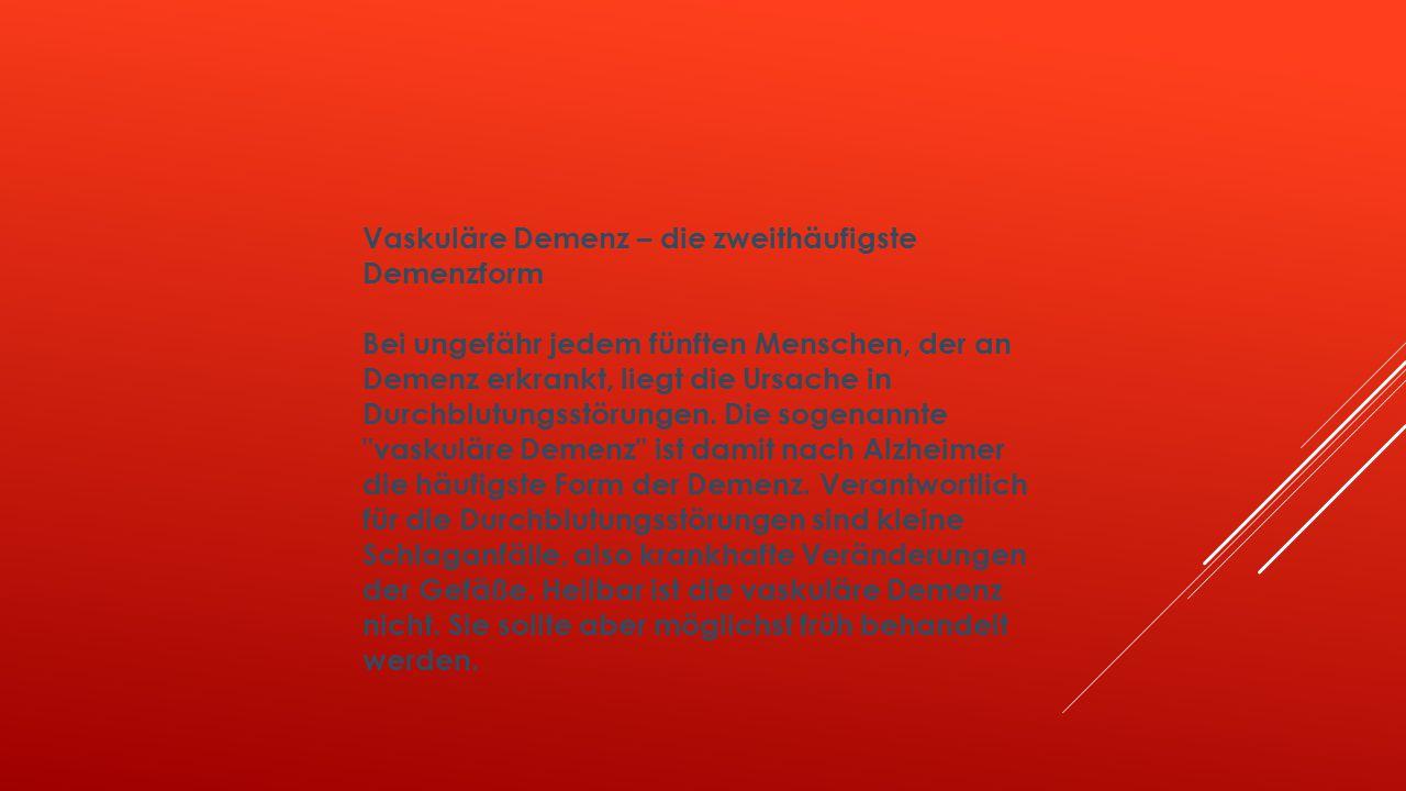 Vaskuläre Demenz – die zweithäufigste Demenzform Bei ungefähr jedem fünften Menschen, der an Demenz erkrankt, liegt die Ursache in Durchblutungsstörungen.