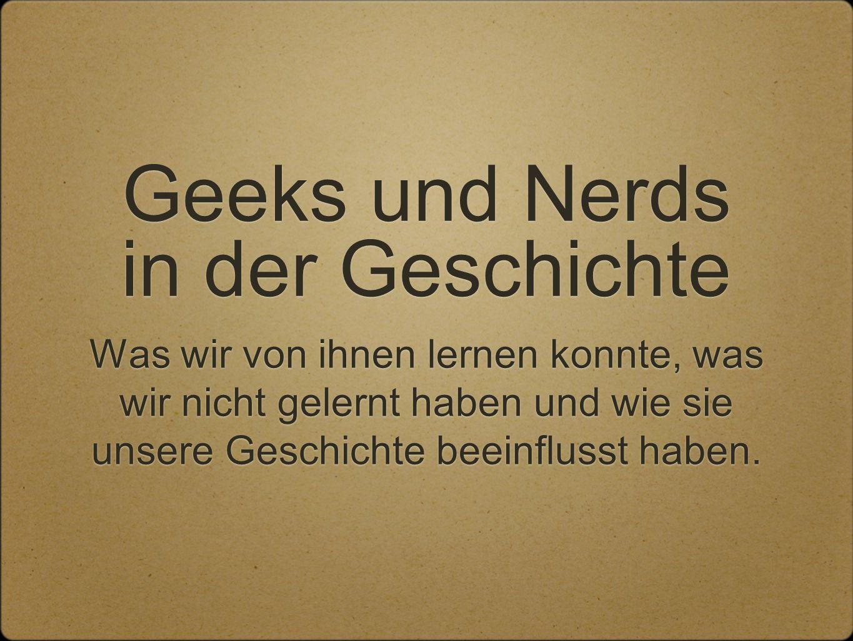 Geeks und Nerds in der Geschichte Was wir von ihnen lernen konnte, was wir nicht gelernt haben und wie sie unsere Geschichte beeinflusst haben.