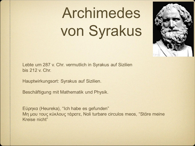 Archimedes von Syrakus Lebte um 287 v. Chr. vermutlich in Syrakus auf Sizilien bis 212 v.