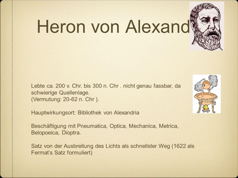 Heron von Alexandria Lebte ca. 200 v. Chr. bis 300 n.