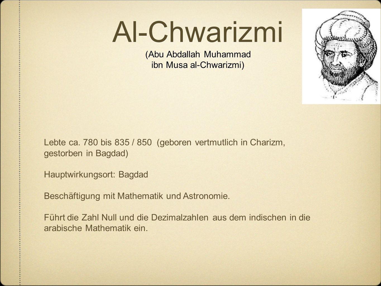Al-Chwarizmi (Abu Abdallah Muhammad ibn Musa al-Chwarizmi) Lebte ca.