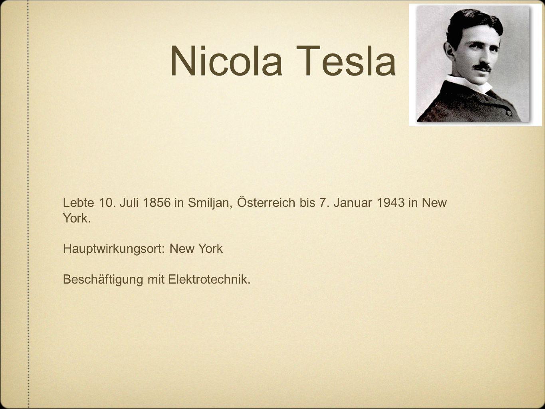 Nicola Tesla Lebte 10. Juli 1856 in Smiljan, Österreich bis 7.