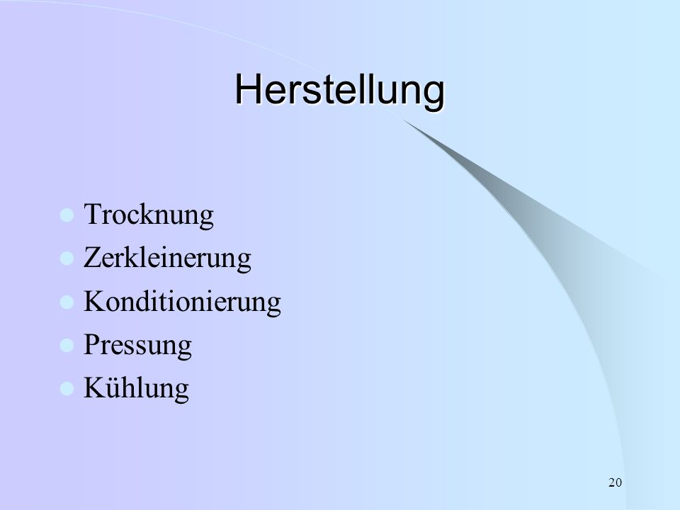 20 Herstellung Trocknung Zerkleinerung Konditionierung Pressung Kühlung