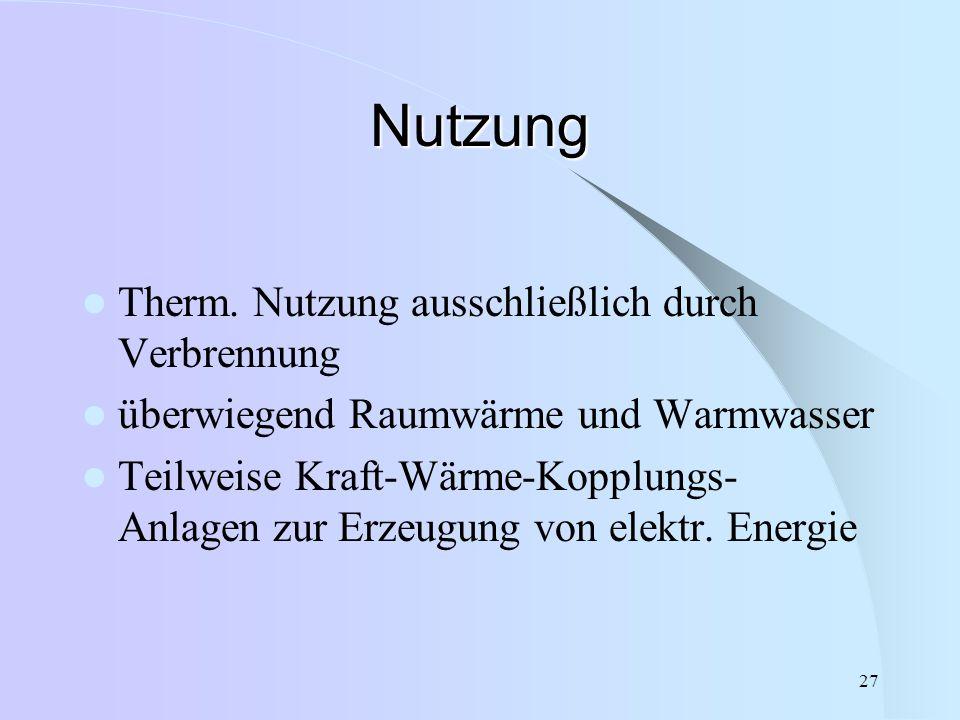 27 Nutzung Therm. Nutzung ausschließlich durch Verbrennung überwiegend Raumwärme und Warmwasser Teilweise Kraft-Wärme-Kopplungs- Anlagen zur Erzeugung