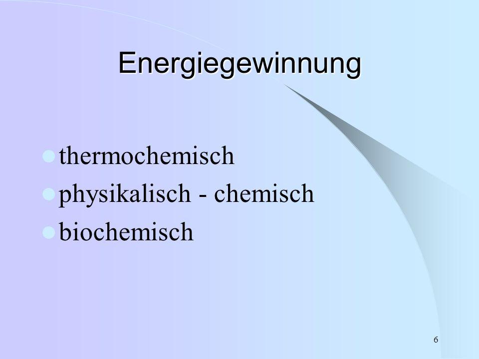 6 Energiegewinnung thermochemisch physikalisch - chemisch biochemisch