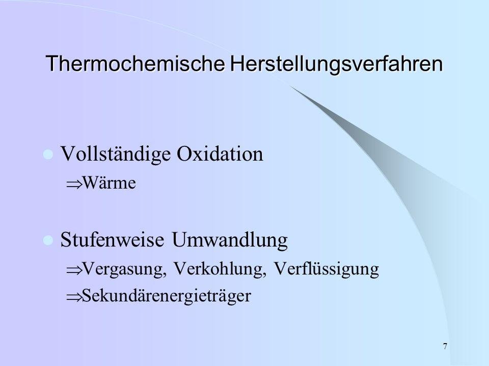 7 Thermochemische Herstellungsverfahren Vollständige Oxidation  Wärme Stufenweise Umwandlung  Vergasung, Verkohlung, Verflüssigung  Sekundärenergie