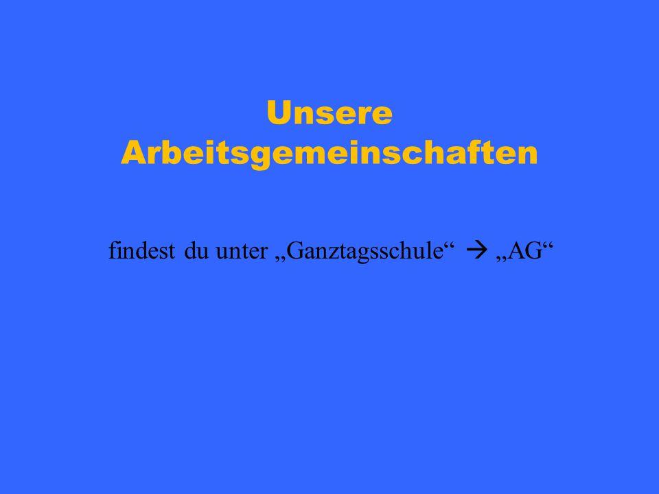 """Unsere Arbeitsgemeinschaften findest du unter """"Ganztagsschule""""  """"AG"""""""