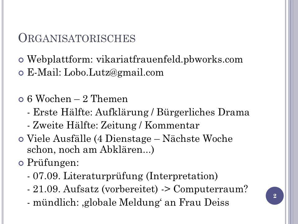 O RGANISATORISCHES Webplattform: vikariatfrauenfeld.pbworks.com E-Mail: Lobo.Lutz@gmail.com 6 Wochen – 2 Themen - Erste Hälfte: Aufklärung / Bürgerlic