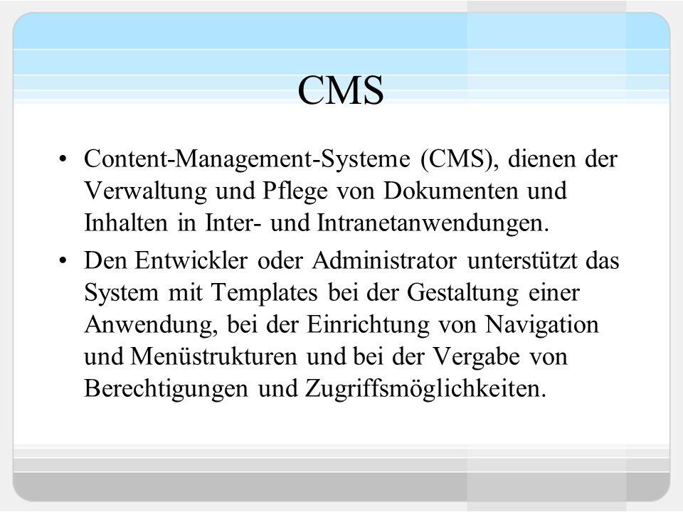 CMS Content-Management-Systeme (CMS), dienen der Verwaltung und Pflege von Dokumenten und Inhalten in Inter- und Intranetanwendungen.