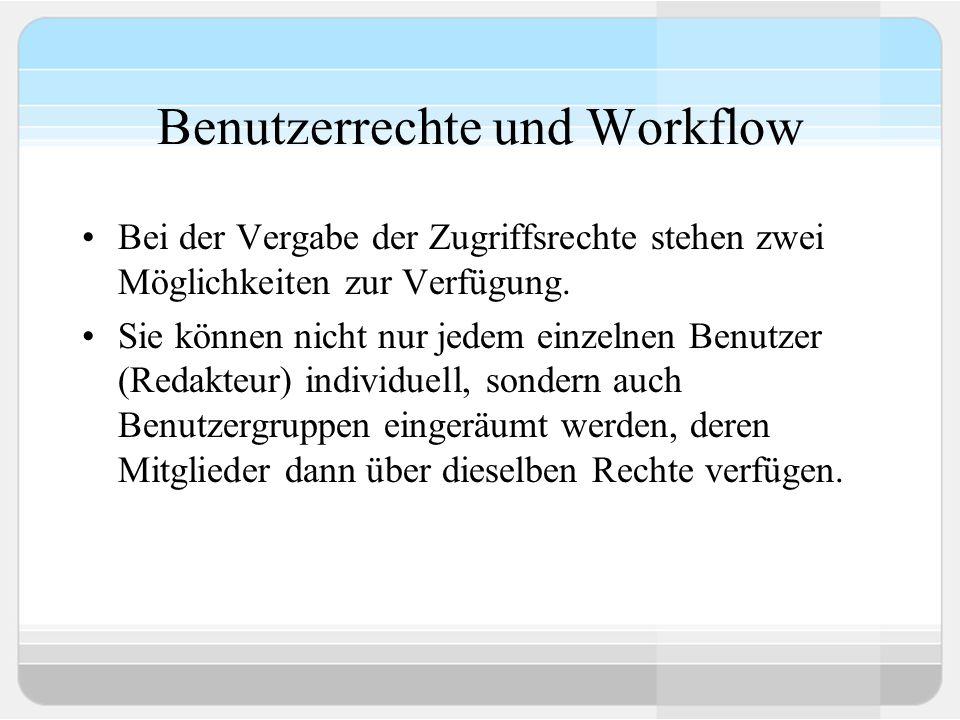 Benutzerrechte und Workflow Bei der Vergabe der Zugriffsrechte stehen zwei Möglichkeiten zur Verfügung.