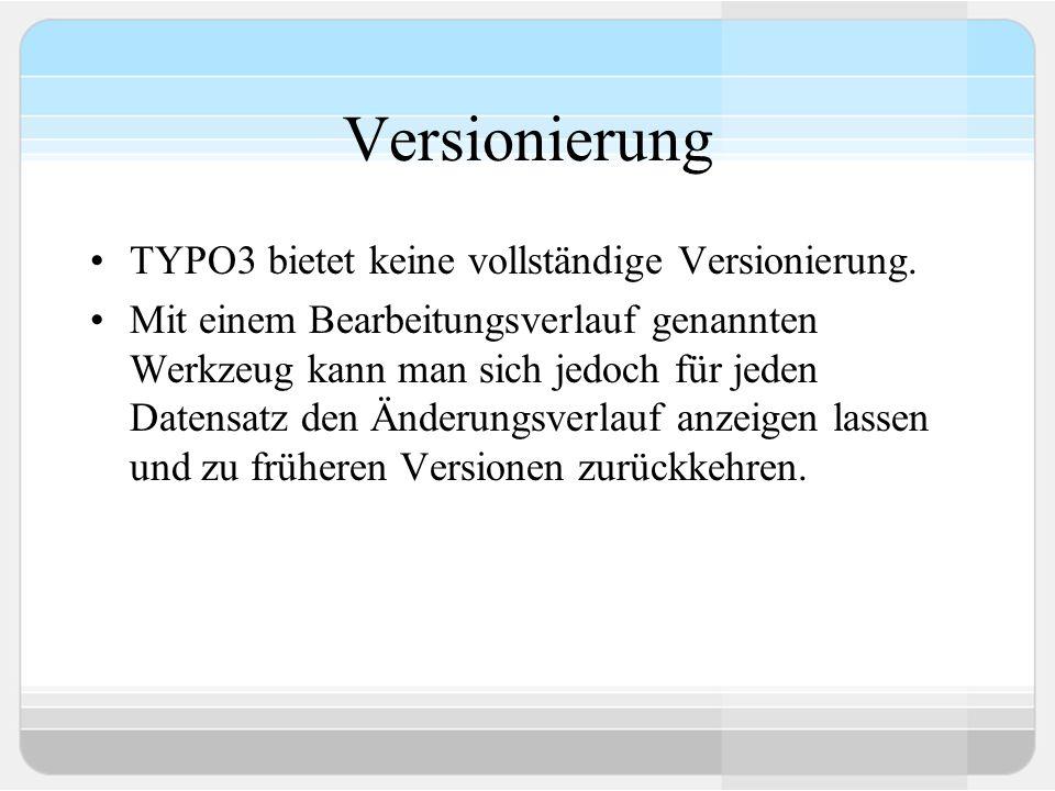 Versionierung TYPO3 bietet keine vollständige Versionierung.