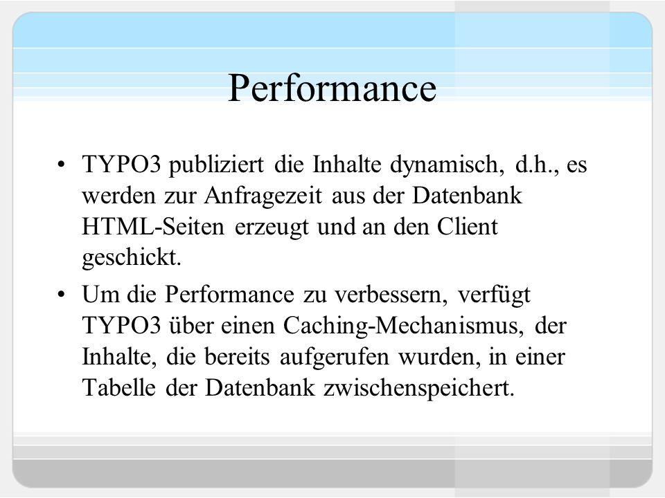 Performance TYPO3 publiziert die Inhalte dynamisch, d.h., es werden zur Anfragezeit aus der Datenbank HTML-Seiten erzeugt und an den Client geschickt.
