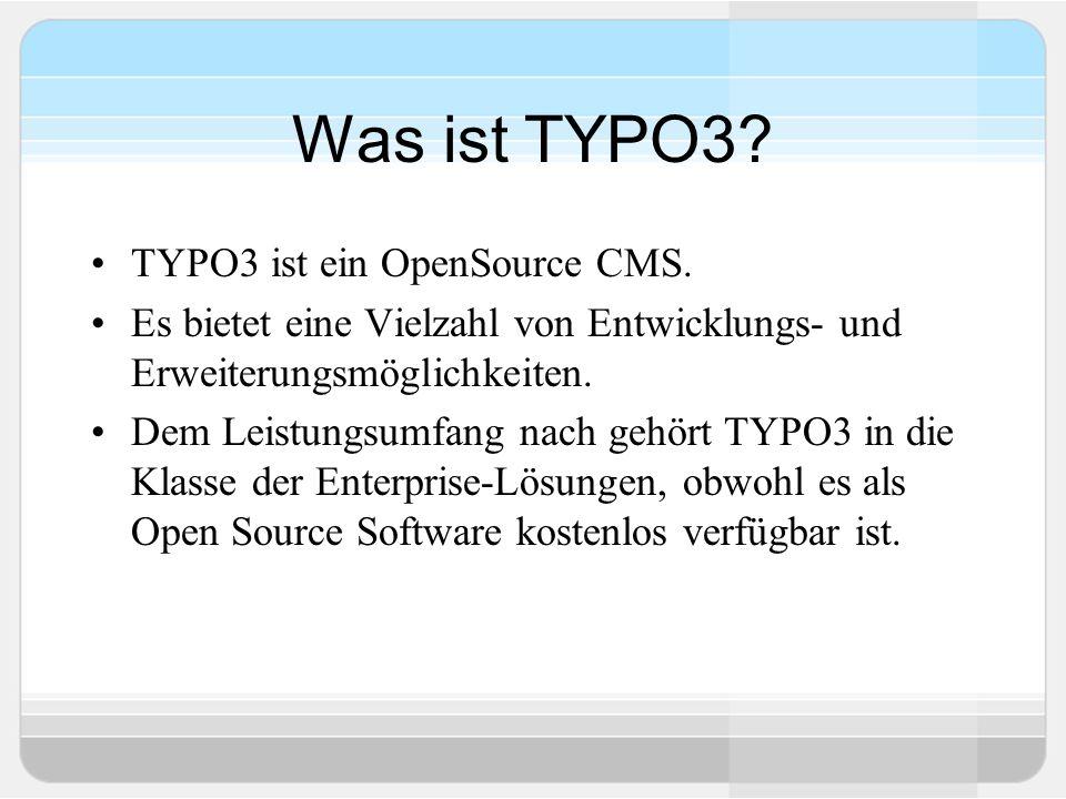 Was ist TYPO3. TYPO3 ist ein OpenSource CMS.