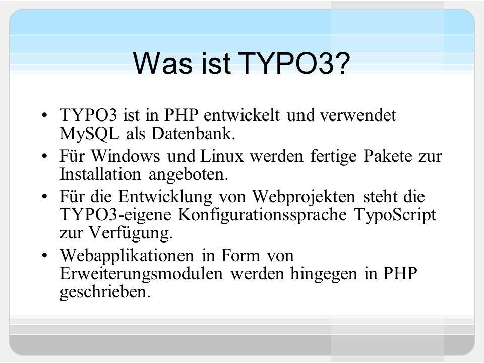 Was ist TYPO3. TYPO3 ist in PHP entwickelt und verwendet MySQL als Datenbank.