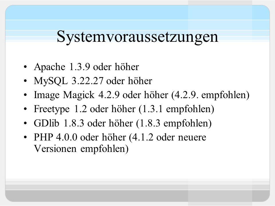Systemvoraussetzungen Apache 1.3.9 oder höher MySQL 3.22.27 oder höher Image Magick 4.2.9 oder höher (4.2.9.