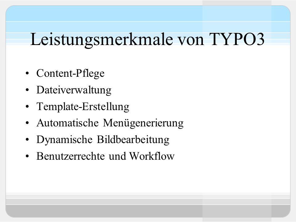 Leistungsmerkmale von TYPO3 Content-Pflege Dateiverwaltung Template-Erstellung Automatische Menügenerierung Dynamische Bildbearbeitung Benutzerrechte und Workflow