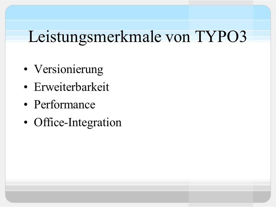 Leistungsmerkmale von TYPO3 Versionierung Erweiterbarkeit Performance Office-Integration