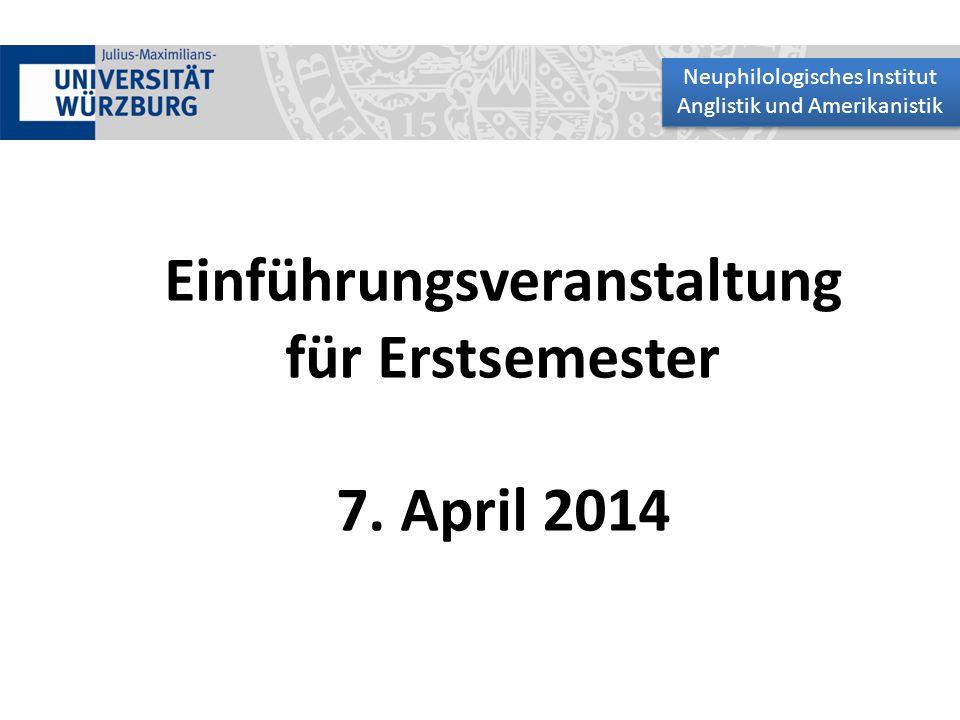 Einführungsveranstaltung für Erstsemester 7. April 2014 Neuphilologisches Institut Anglistik und Amerikanistik Neuphilologisches Institut Anglistik un