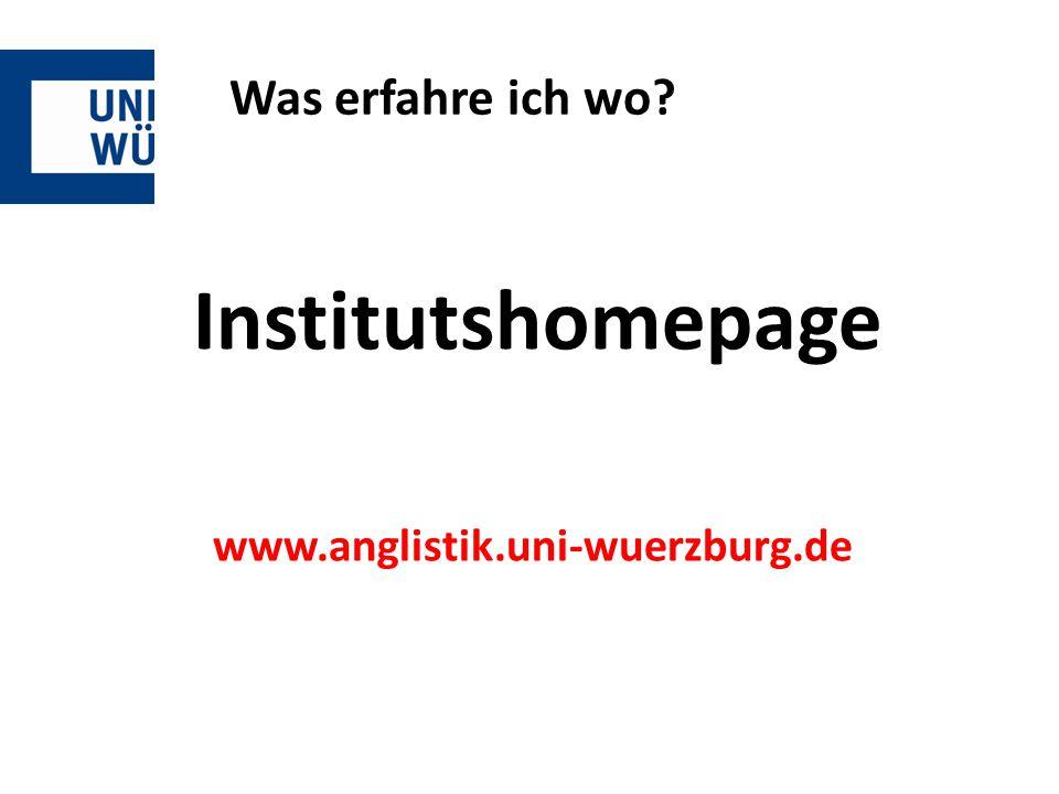 Was erfahre ich wo? Institutshomepage www.anglistik.uni-wuerzburg.de