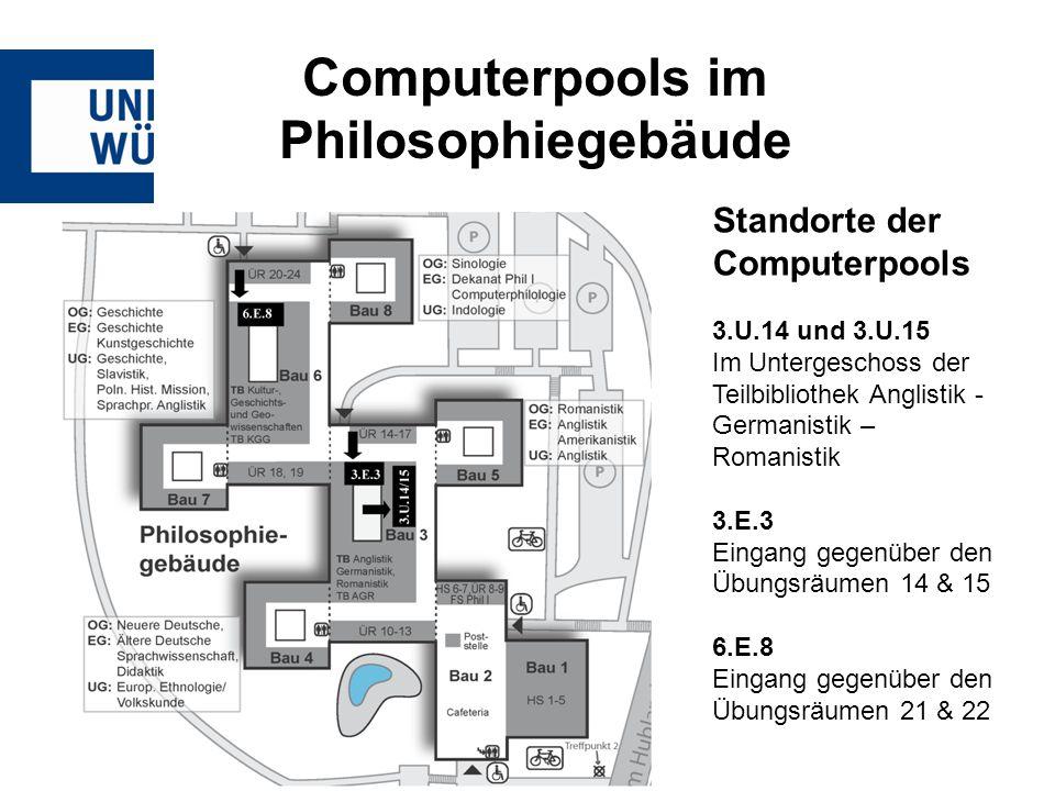 Computerpools im Philosophiegebäude Standorte der Computerpools 3.U.14 und 3.U.15 Im Untergeschoss der Teilbibliothek Anglistik - Germanistik – Romanistik 3.E.3 Eingang gegenüber den Übungsräumen 14 & 15 6.E.8 Eingang gegenüber den Übungsräumen 21 & 22