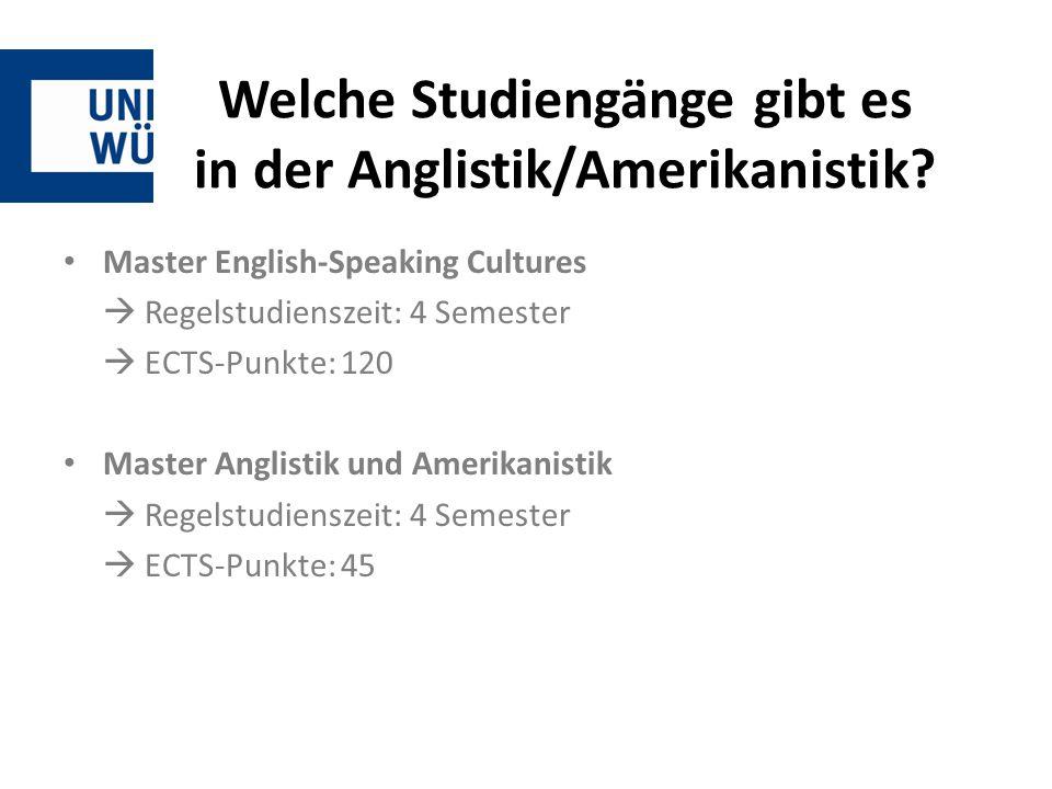 Welche Studiengänge gibt es in der Anglistik/Amerikanistik? Master English-Speaking Cultures  Regelstudienszeit: 4 Semester  ECTS-Punkte: 120 Master