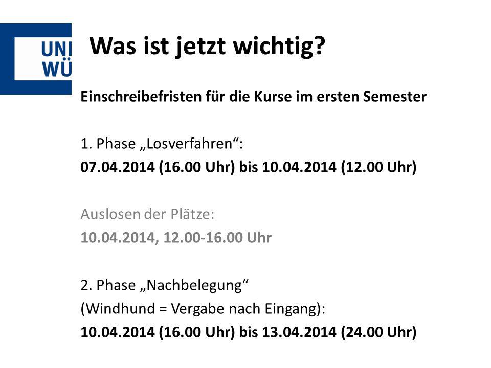 """Was ist jetzt wichtig? Einschreibefristen für die Kurse im ersten Semester 1. Phase """"Losverfahren"""": 07.04.2014 (16.00 Uhr) bis 10.04.2014 (12.00 Uhr)"""