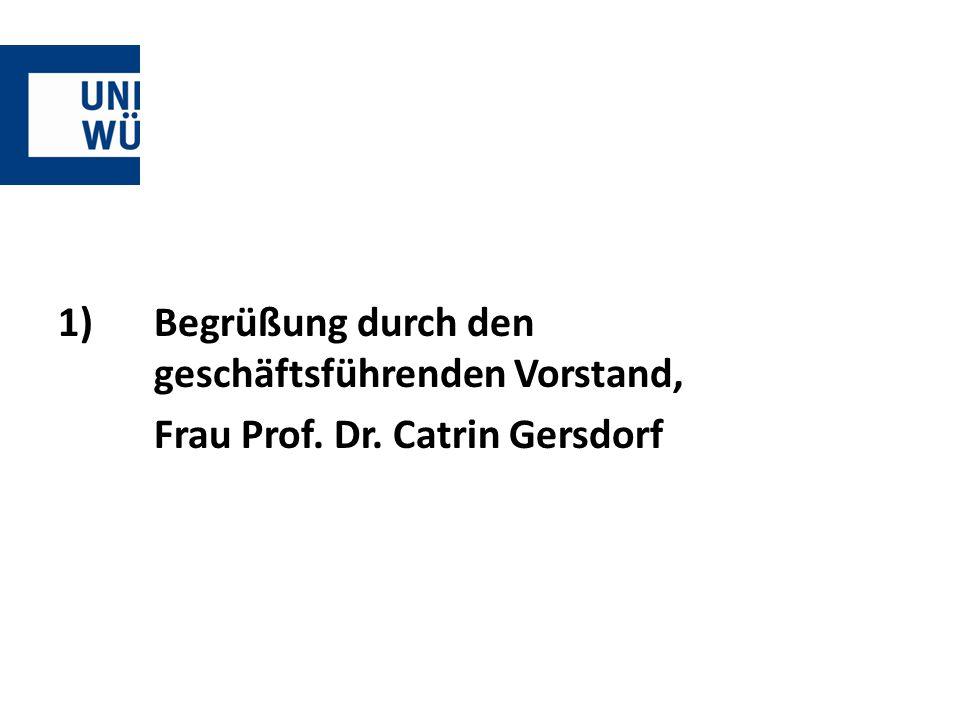 1)Begrüßung durch den geschäftsführenden Vorstand, Frau Prof. Dr. Catrin Gersdorf