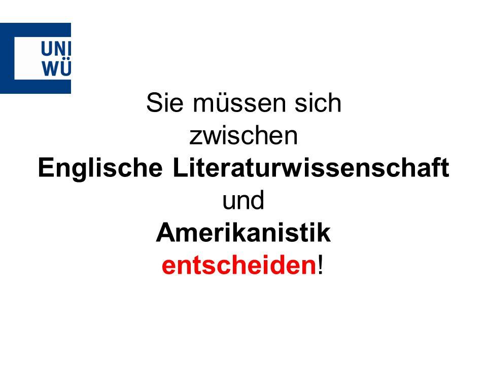 Sie müssen sich zwischen Englische Literaturwissenschaft und Amerikanistik entscheiden!