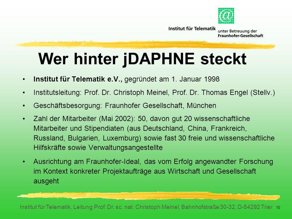 Institut für Telematik, Leitung Prof. Dr. sc. nat. Christoph Meinel, Bahnhofstraße 30-32, D-54292 Trier 10 Wer hinter jDAPHNE steckt Institut für Tele