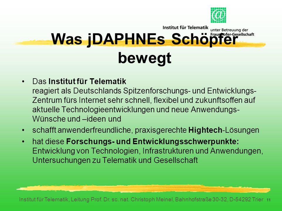 Institut für Telematik, Leitung Prof. Dr. sc. nat. Christoph Meinel, Bahnhofstraße 30-32, D-54292 Trier 11 Was jDAPHNEs Schöpfer bewegt Das Institut f
