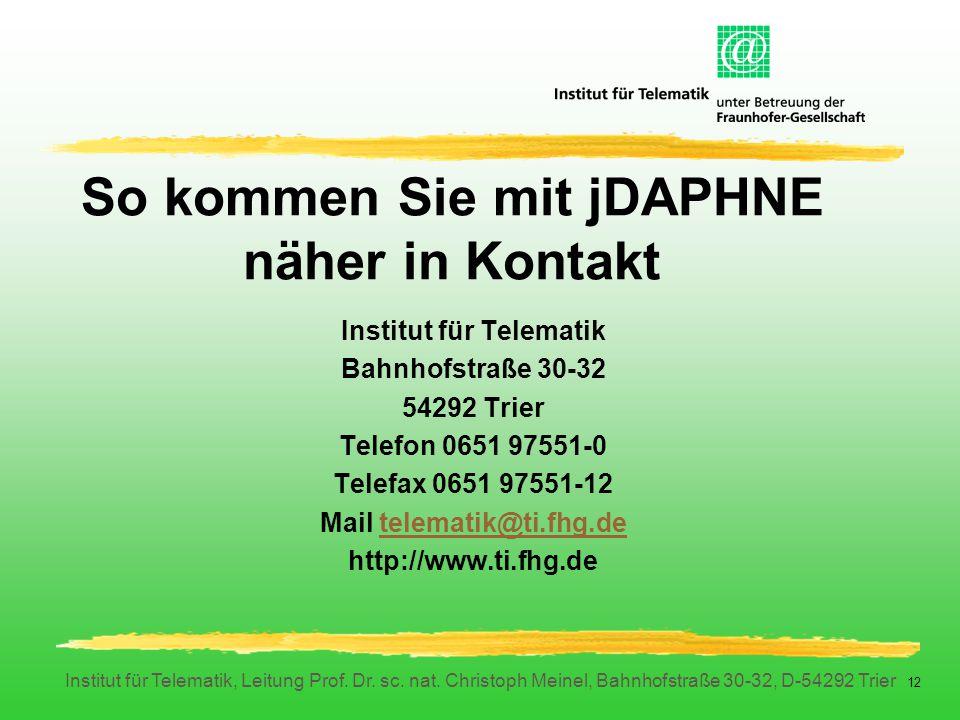 Institut für Telematik, Leitung Prof. Dr. sc. nat. Christoph Meinel, Bahnhofstraße 30-32, D-54292 Trier 12 So kommen Sie mit jDAPHNE näher in Kontakt