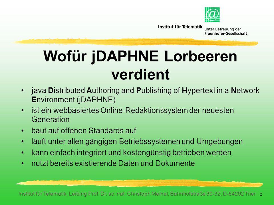 Institut für Telematik, Leitung Prof. Dr. sc. nat. Christoph Meinel, Bahnhofstraße 30-32, D-54292 Trier 2 Wofür jDAPHNE Lorbeeren verdient java Distri