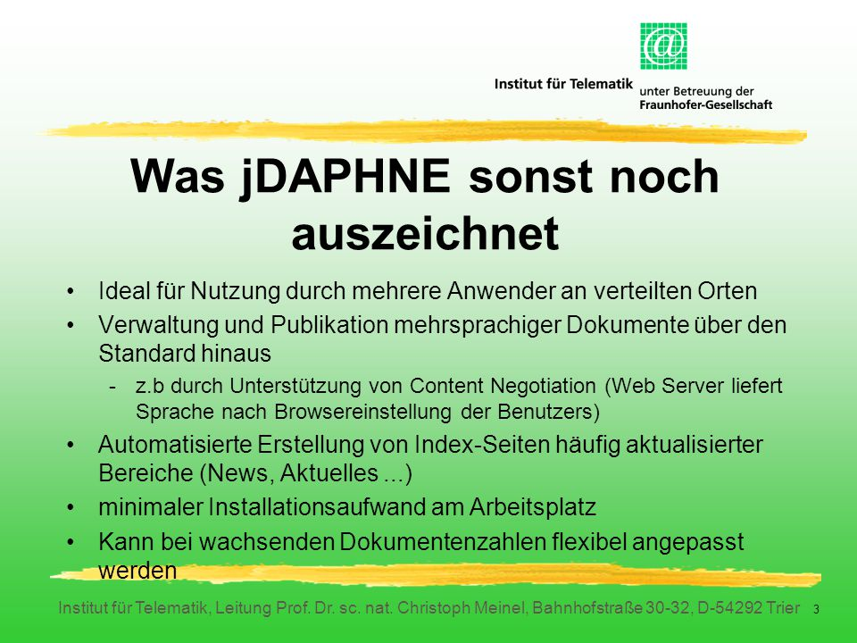 Institut für Telematik, Leitung Prof. Dr. sc. nat. Christoph Meinel, Bahnhofstraße 30-32, D-54292 Trier 3 Was jDAPHNE sonst noch auszeichnet Ideal für