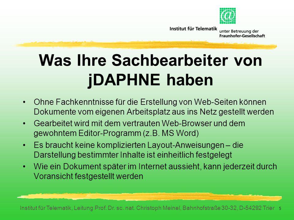 Institut für Telematik, Leitung Prof. Dr. sc. nat. Christoph Meinel, Bahnhofstraße 30-32, D-54292 Trier 5 Was Ihre Sachbearbeiter von jDAPHNE haben Oh