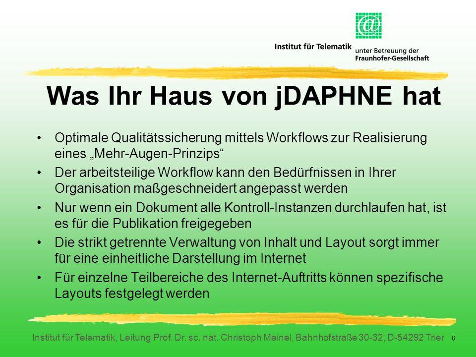 Institut für Telematik, Leitung Prof. Dr. sc. nat. Christoph Meinel, Bahnhofstraße 30-32, D-54292 Trier 6 Was Ihr Haus von jDAPHNE hat Optimale Qualit