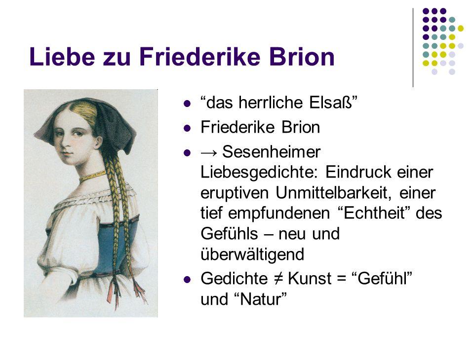 """Liebe zu Friederike Brion """"das herrliche Elsaß"""" Friederike Brion → Sesenheimer Liebesgedichte: Eindruck einer eruptiven Unmittelbarkeit, einer tief em"""