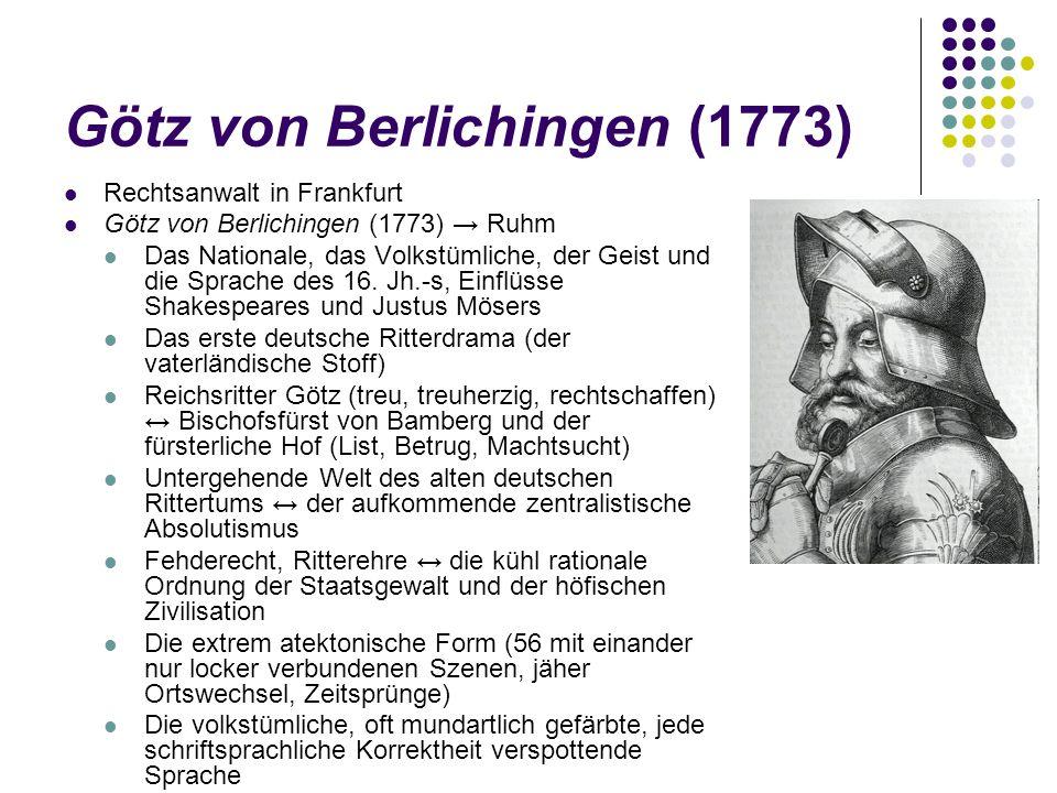 Götz von Berlichingen (1773) Rechtsanwalt in Frankfurt Götz von Berlichingen (1773) → Ruhm Das Nationale, das Volkstümliche, der Geist und die Sprache