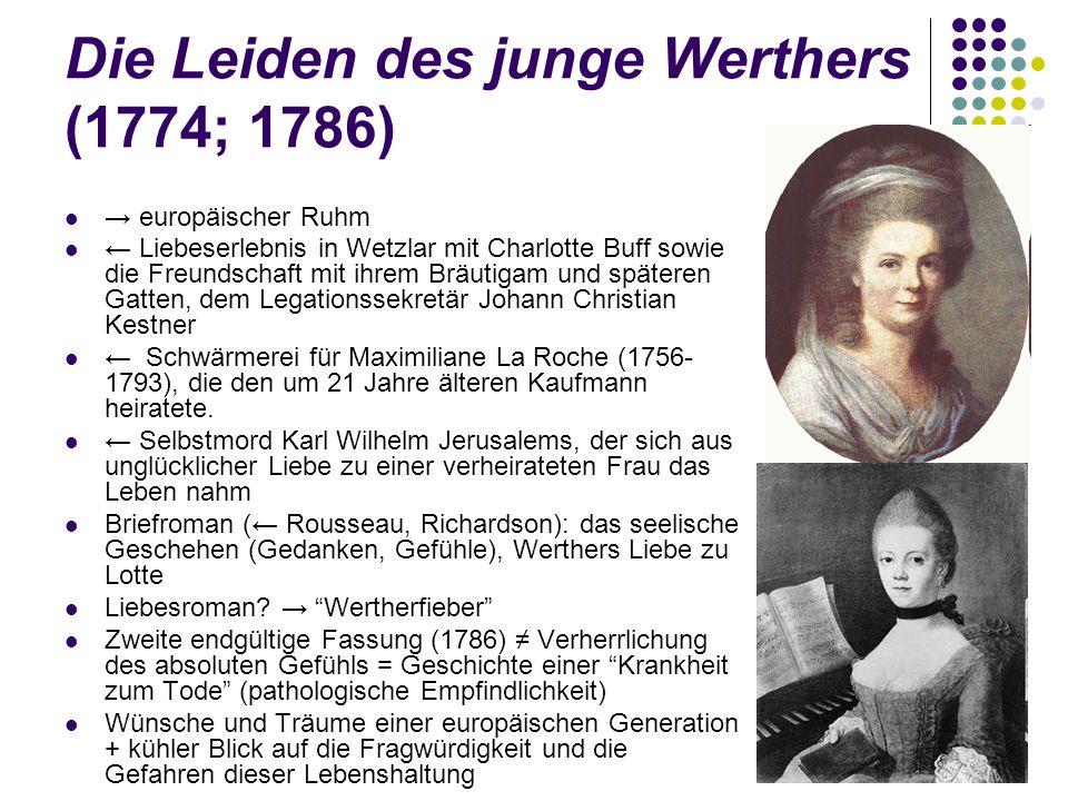Die Leiden des junge Werthers (1774; 1786) → europäischer Ruhm ← Liebeserlebnis in Wetzlar mit Charlotte Buff sowie die Freundschaft mit ihrem Bräutig