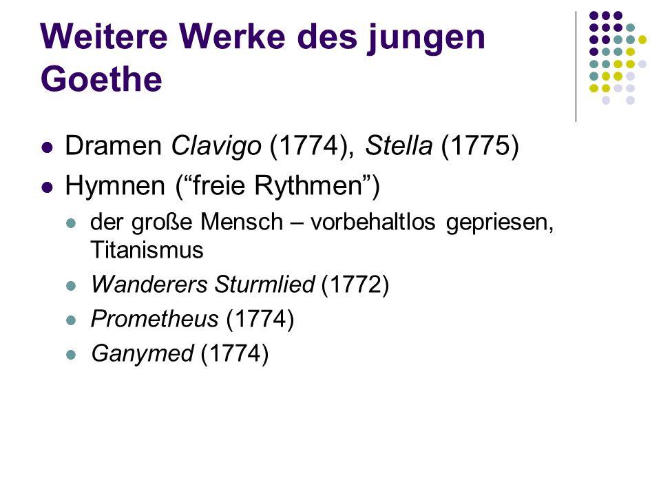 """Weitere Werke des jungen Goethe Dramen Clavigo (1774), Stella (1775) Hymnen (""""freie Rythmen"""") der große Mensch – vorbehaltlos gepriesen, Titanismus Wa"""