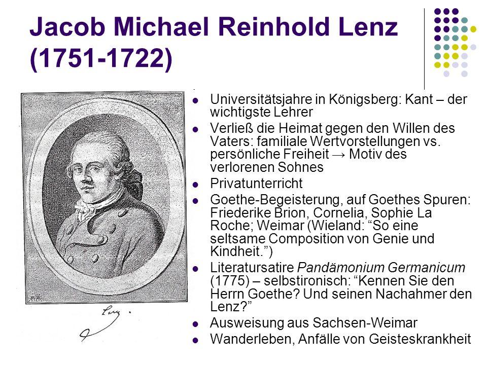 Jacob Michael Reinhold Lenz (1751-1722) Universitätsjahre in Königsberg: Kant – der wichtigste Lehrer Verließ die Heimat gegen den Willen des Vaters:
