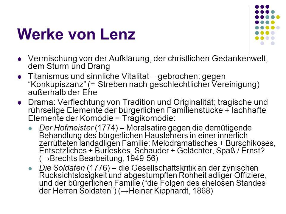 Werke von Lenz Vermischung von der Aufklärung, der christlichen Gedankenwelt, dem Sturm und Drang Titanismus und sinnliche Vitalität – gebrochen: gege