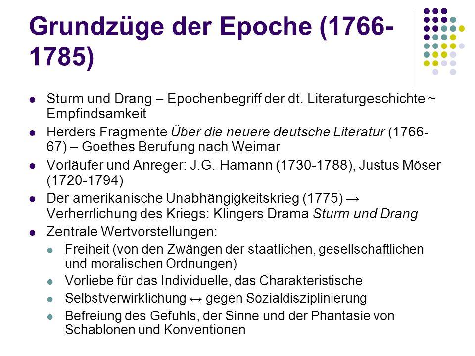 Grundzüge der Epoche (1766- 1785) Sturm und Drang – Epochenbegriff der dt. Literaturgeschichte ~ Empfindsamkeit Herders Fragmente Über die neuere deut