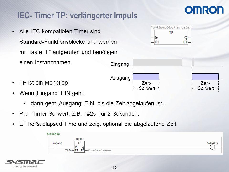 12 IEC- Timer TP: verlängerter Impuls Alle IEC-kompatiblen Timer sind Standard-Funktionsblöcke und werden mit Taste F aufgerufen und benötigen einen Instanznamen.