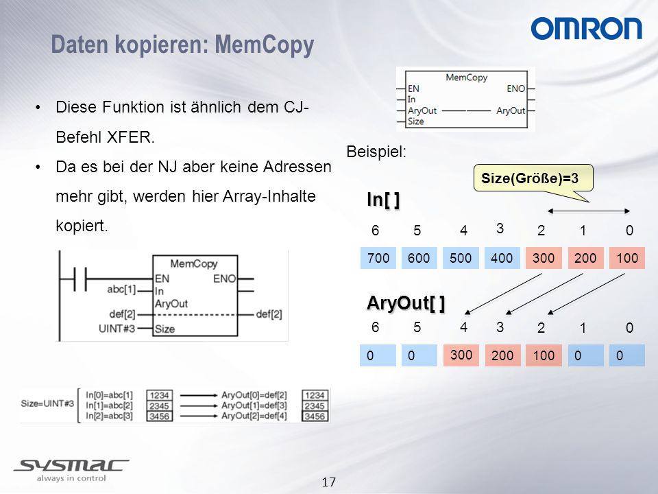 17 Daten kopieren: MemCopy Diese Funktion ist ähnlich dem CJ- Befehl XFER. Da es bei der NJ aber keine Adressen mehr gibt, werden hier Array-Inhalte k
